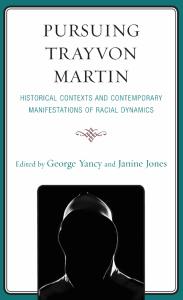 Pursuing Trayvon Martin, George Yancey, Janine Jones, eds.